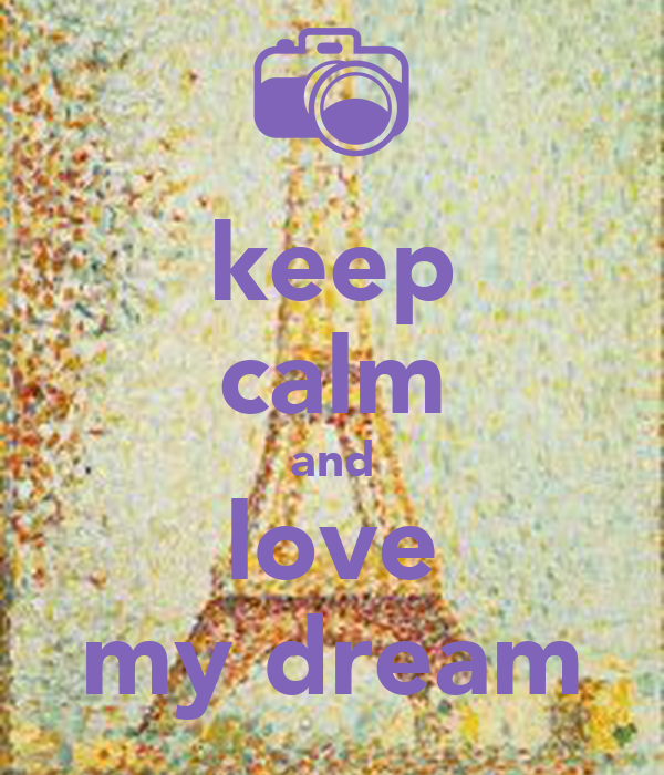 keep calm and love my dream