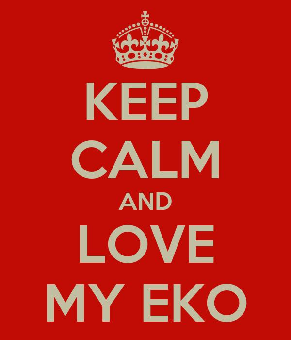 KEEP CALM AND LOVE MY EKO