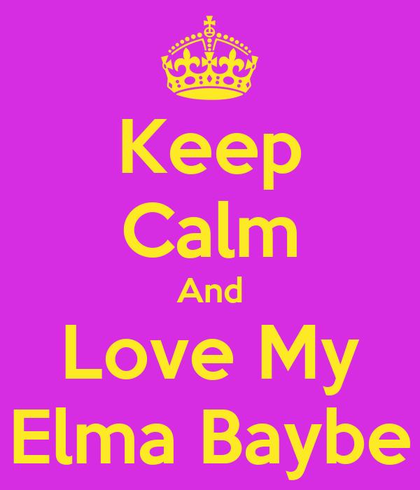 Keep Calm And Love My Elma Baybe