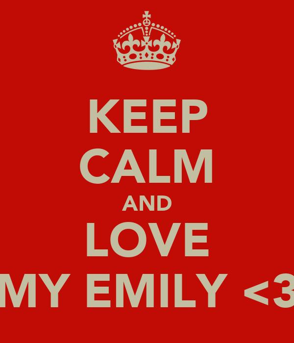 KEEP CALM AND LOVE MY EMILY <3