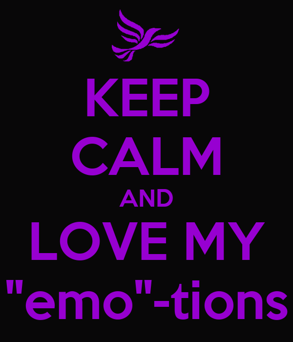 "KEEP CALM AND LOVE MY ""emo""-tions"