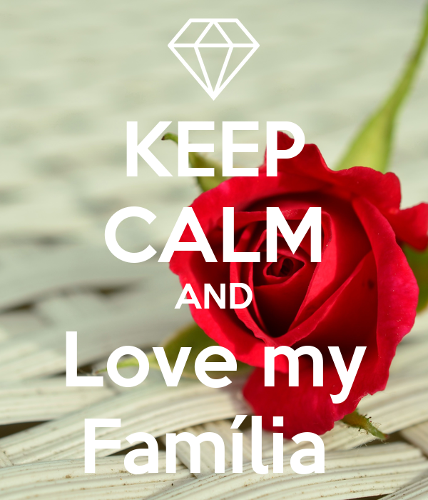 KEEP CALM AND Love my Família