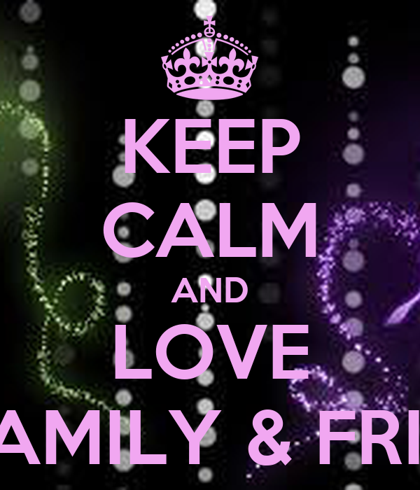 KEEP CALM AND LOVE MY FAMILY & FRIENDS Poster | ZEFIRA ...  KEEP CALM AND L...
