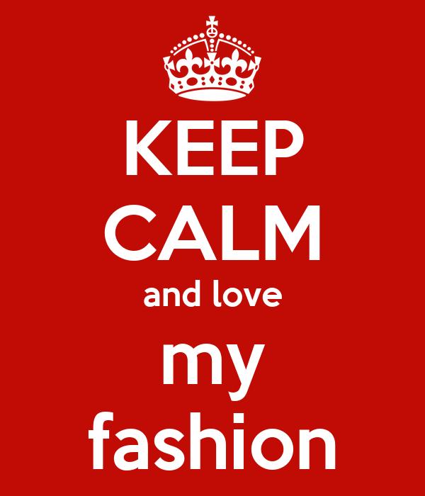 KEEP CALM and love my fashion
