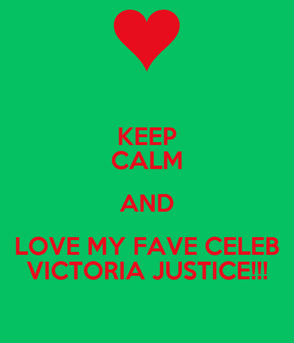 KEEP CALM AND LOVE MY FAVE CELEB VICTORIA JUSTICE!!!