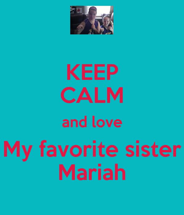 KEEP CALM and love My favorite sister Mariah