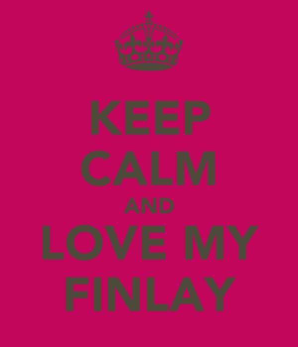 KEEP CALM AND LOVE MY FINLAY