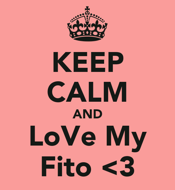 KEEP CALM AND LoVe My Fito <3