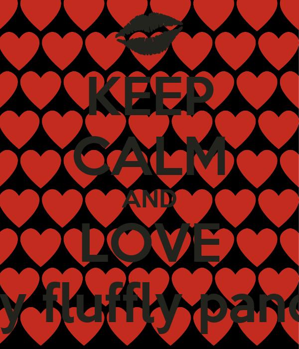 KEEP CALM AND LOVE My fluffly panda