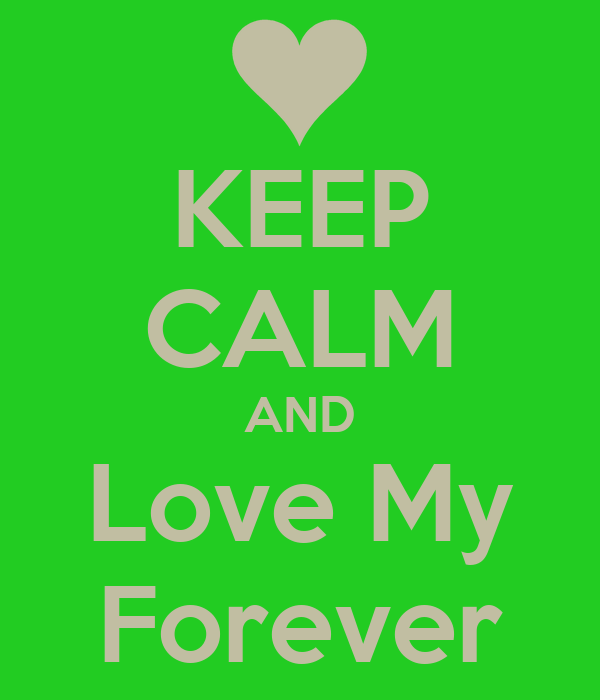 KEEP CALM AND Love My Forever