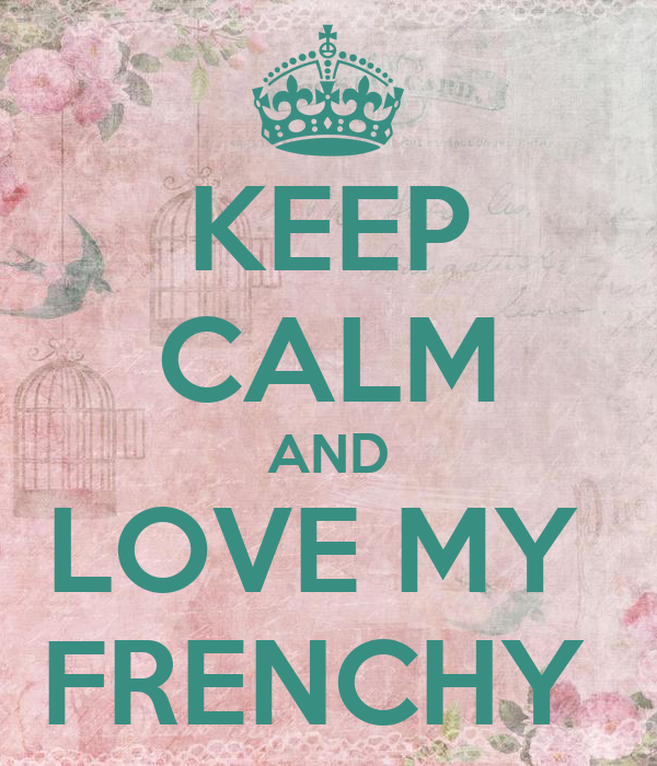 KEEP CALM AND LOVE MY  FRENCHY