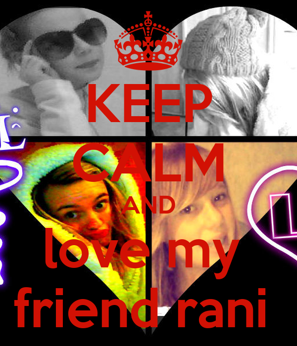 KEEP CALM AND love my  friend rani