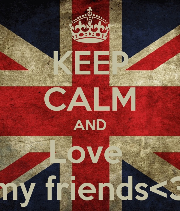 KEEP CALM AND Love  my friends<3