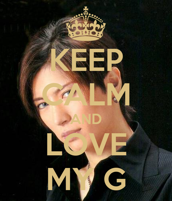KEEP CALM AND LOVE MY G