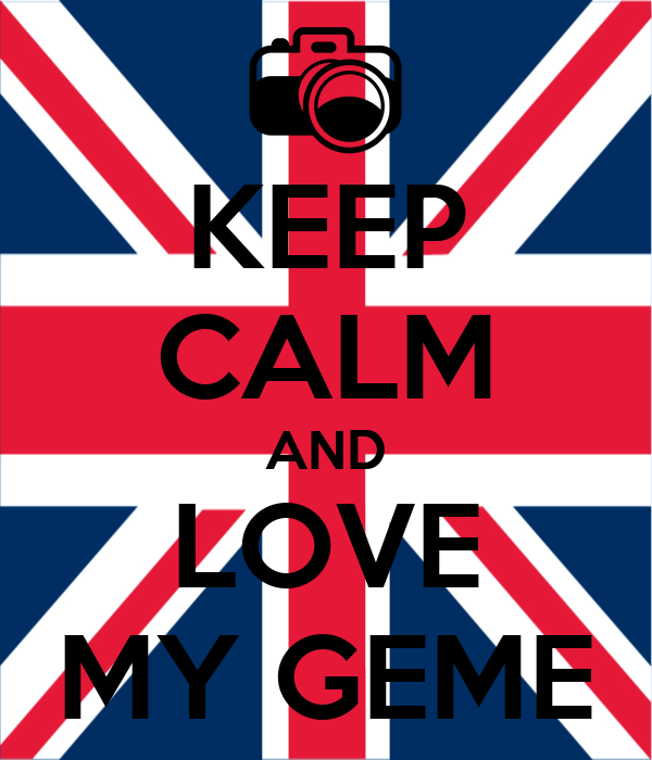 KEEP CALM AND LOVE MY GEME