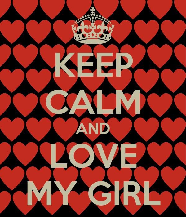 KEEP CALM AND LOVE MY GIRL