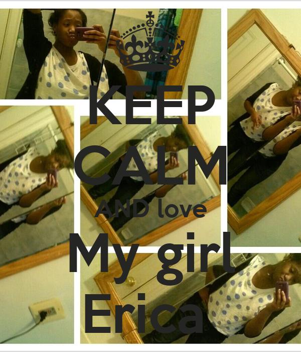 KEEP CALM AND love My girl Erica