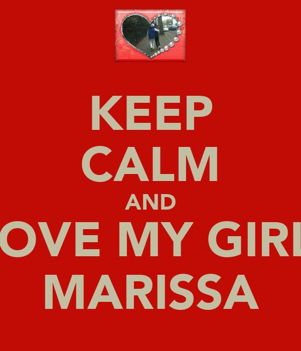 KEEP CALM AND LOVE MY GIRL  MARISSA