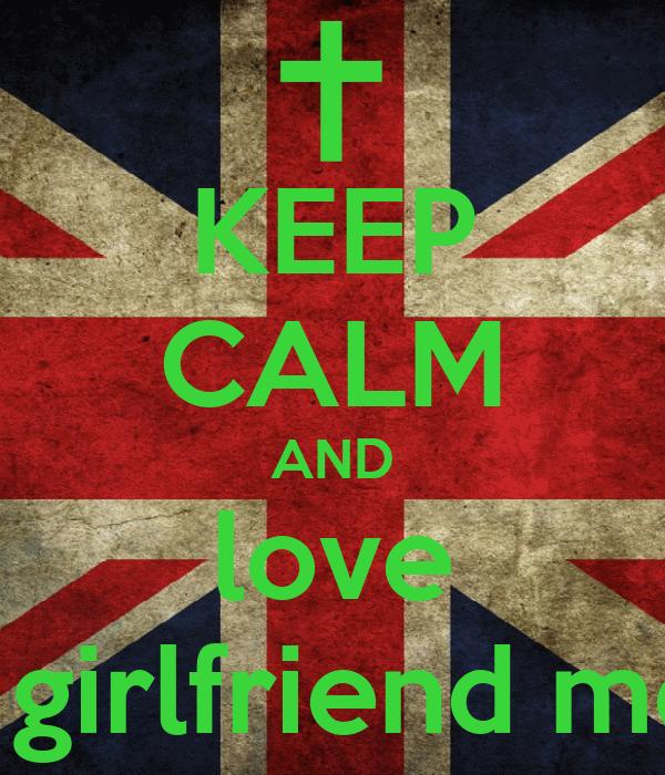 KEEP CALM AND love my girlfriend mella