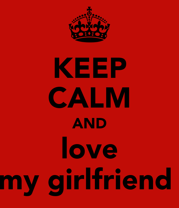 KEEP CALM AND love my girlfriend