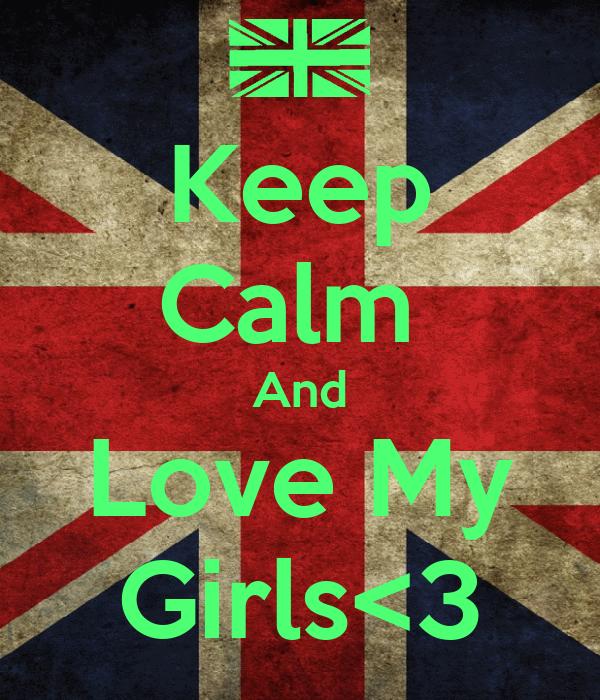 Keep Calm  And Love My Girls<3