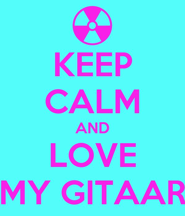 KEEP CALM AND LOVE MY GITAAR