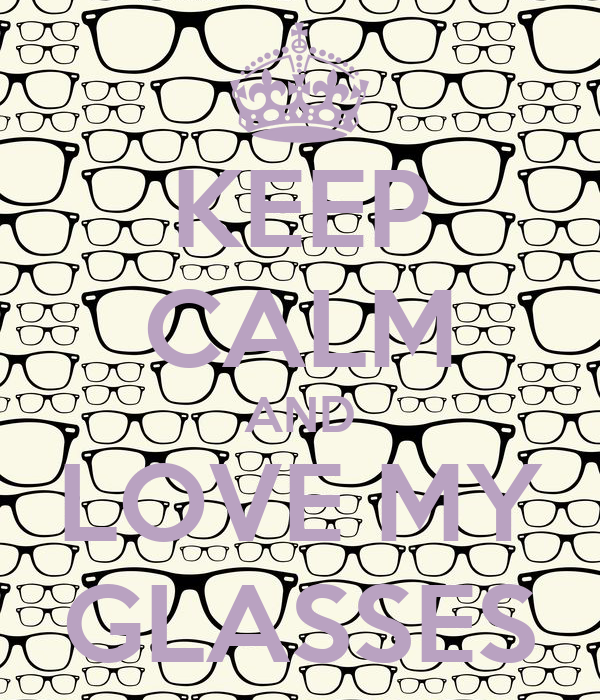 KEEP CALM AND LOVE MY GLASSES