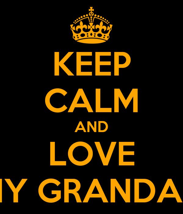 KEEP CALM AND LOVE MY GRANDAD