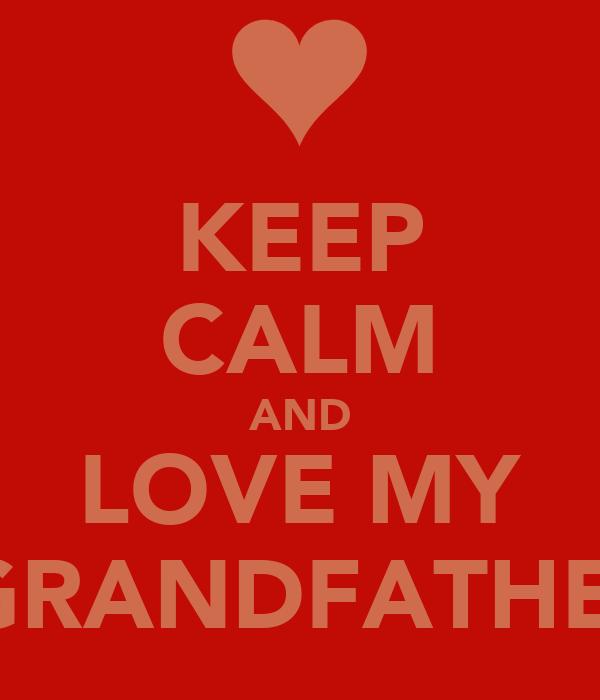 KEEP CALM AND LOVE MY  GRANDFATHER