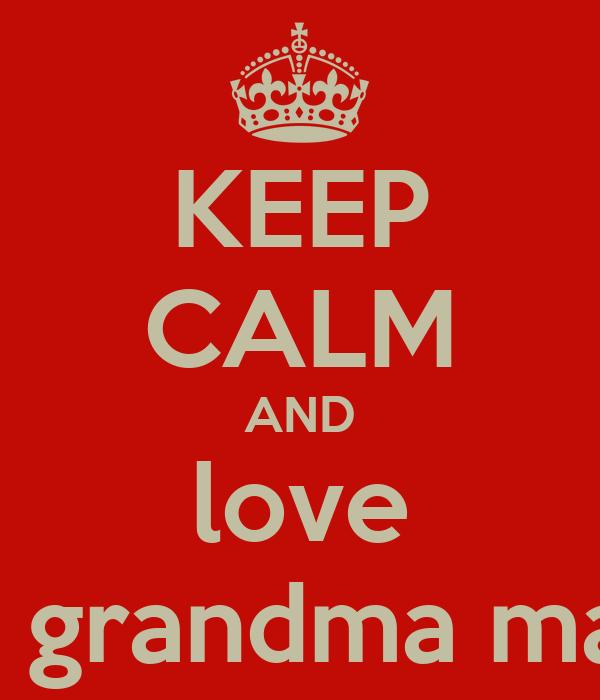KEEP CALM AND love my grandma maha