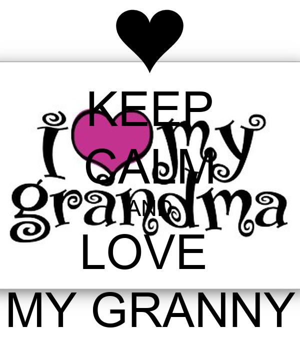 KEEP CALM AND LOVE  MY GRANNY