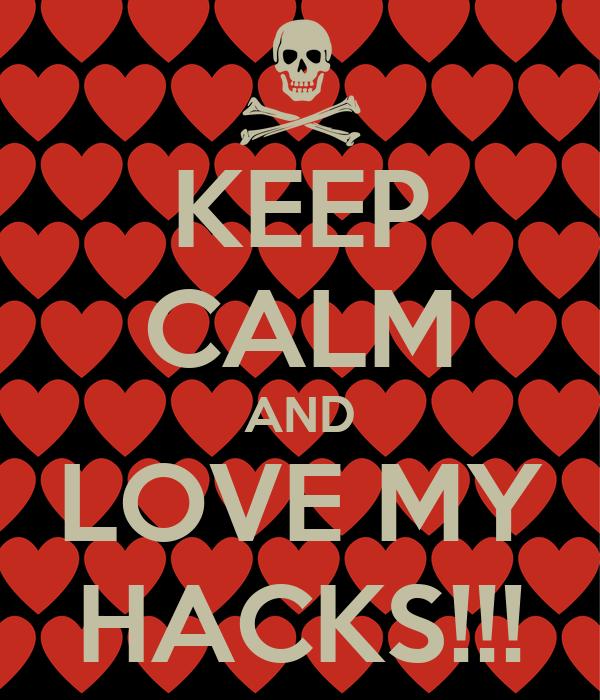 KEEP CALM AND LOVE MY HACKS!!!