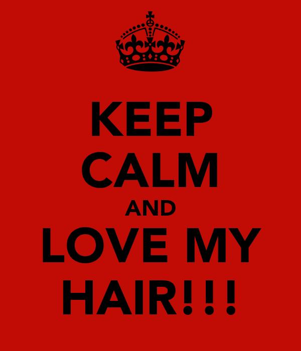 KEEP CALM AND LOVE MY HAIR!!!
