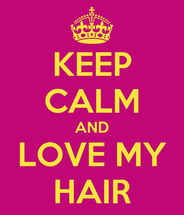 KEEP CALM AND LOVE MY HAIR