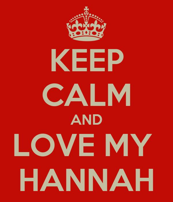 KEEP CALM AND LOVE MY  HANNAH