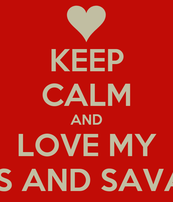 KEEP CALM AND LOVE MY HATERS AND SAVANNAH