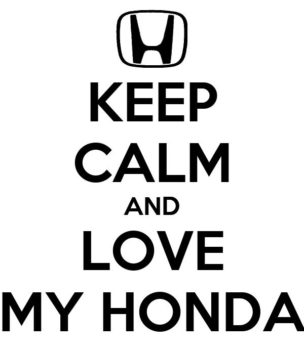 KEEP CALM AND LOVE MY HONDA