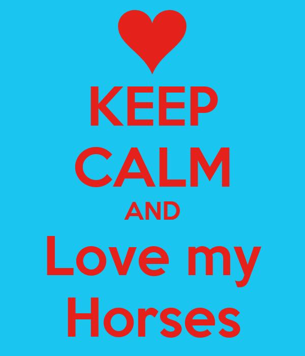 KEEP CALM AND Love my Horses