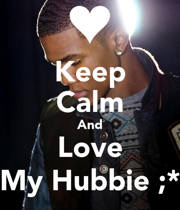 Keep Calm And Love My Hubbie ;*