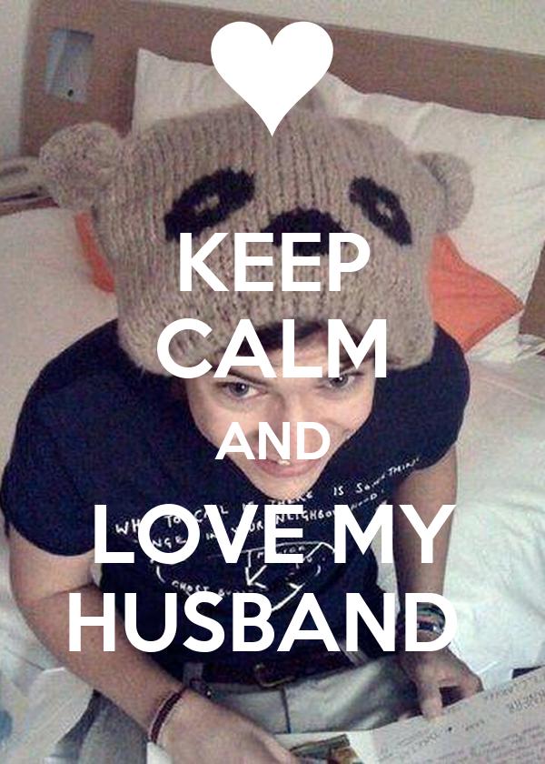Keep calm and love my husband