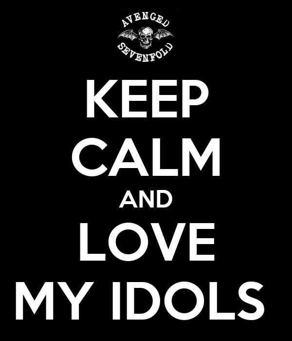 KEEP CALM AND LOVE MY IDOLS
