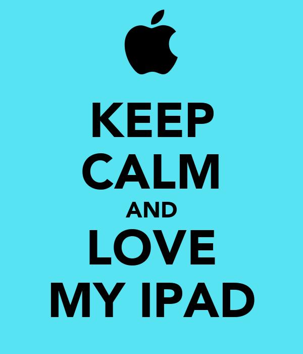 KEEP CALM AND LOVE MY IPAD