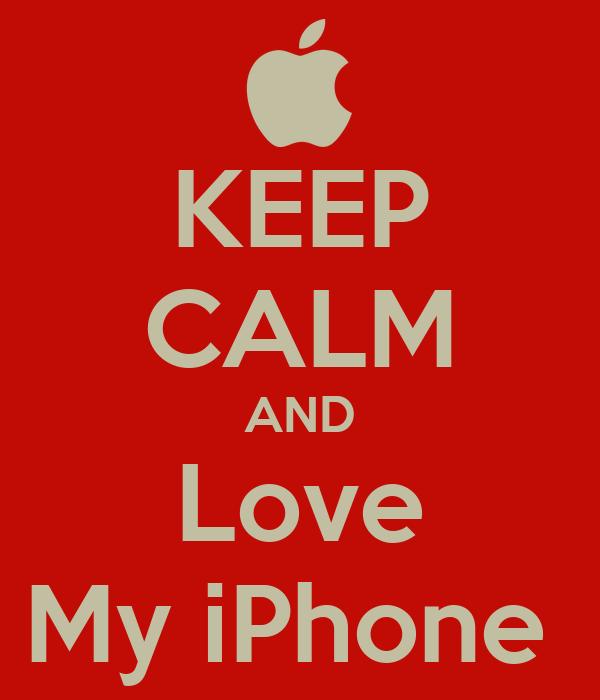 KEEP CALM AND Love My iPhone