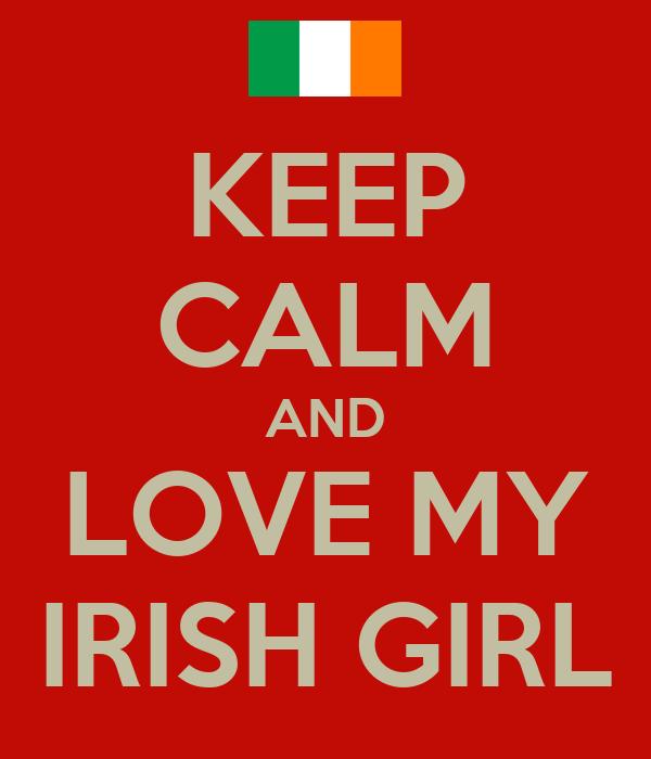 KEEP CALM AND LOVE MY IRISH GIRL