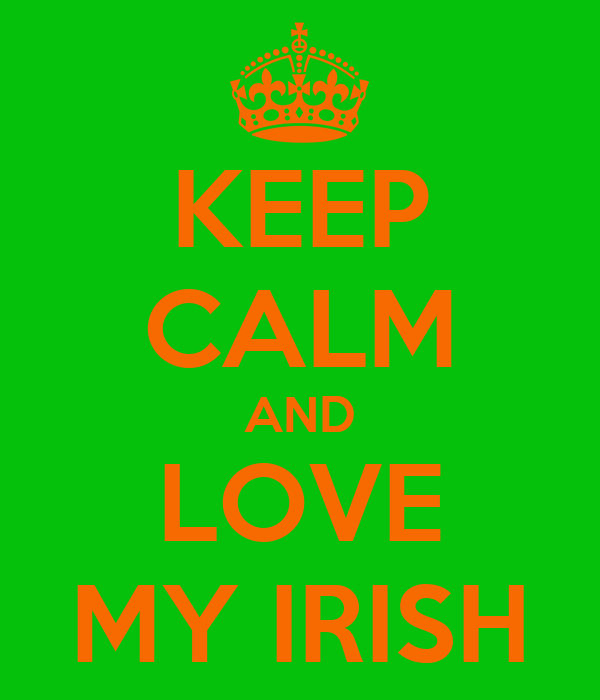 KEEP CALM AND LOVE MY IRISH