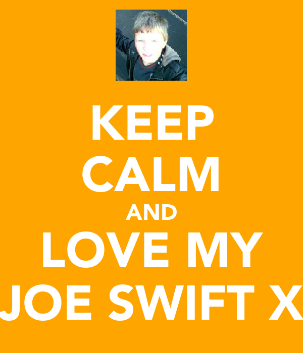KEEP CALM AND LOVE MY JOE SWIFT X
