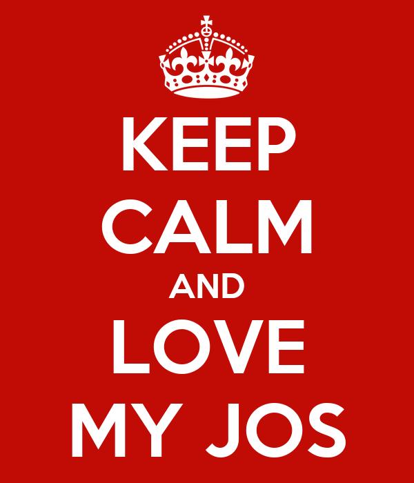 KEEP CALM AND LOVE MY JOS