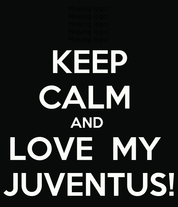 KEEP CALM  AND  LOVE  MY  JUVENTUS!