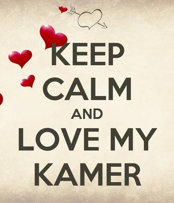 KEEP CALM AND LOVE MY KAMER