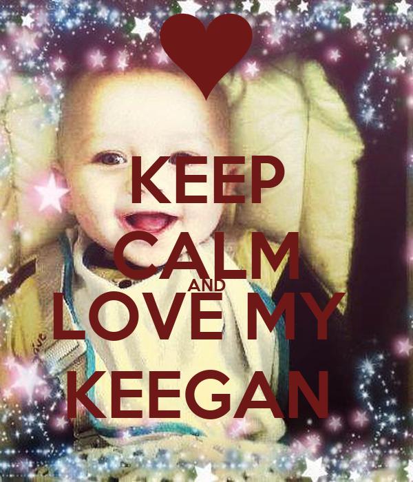 KEEP CALM AND LOVE MY  KEEGAN